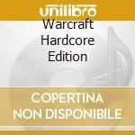 Warcraft Hardcore Edition cd musicale di ARTISTI VARI