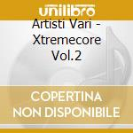 Artisti Vari - Xtremecore Vol.2 cd musicale di ARTISTI VARI