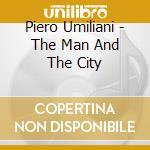 Piero Umiliani - The Man And The City cd musicale di Piero Umiliani