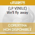 (LP VINILE) We'll fly away lp vinile di Bee Dee