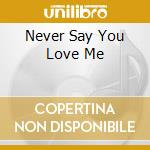 NEVER SAY YOU LOVE ME cd musicale di SPAGNA