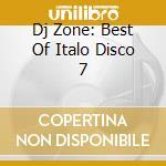 DJ ZONE: BEST OF ITALO DISCO 7 cd musicale di ARTISTI VARI