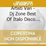 Artisti Vari - Dj Zone Best Of Italo Disco 09 cd musicale di ARTISTI VARI