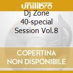 DJ ZONE 40-SPECIAL SESSION VOL.8 cd musicale di ARTISTI VARI