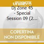 Artisti Vari - Dj Zone 45-special Session 09 cd musicale di ARTISTI VARI
