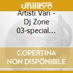 Artisti Vari - Dj Zone 03-special Party 03 cd musicale di ARTISTI VARI