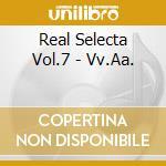 REAL SELECTA VOL.7 cd musicale di ARTISTI VARI