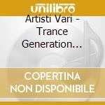 Artisti Vari - Trance Generation Vol.6 cd musicale di ARTISTI VARI