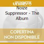 NOIZE SUPPRESSOR - THE ALBUM cd musicale di ARTISTI VARI
