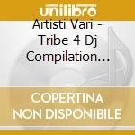 Artisti Vari - Tribe 4 Dj Compilation Volume 1 cd musicale di ARTISTI VARI