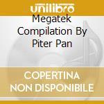 MEGATEK COMPILATION BY PITER PAN cd musicale di ARTISTI VARI