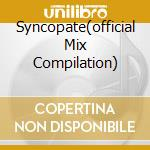 SYNCOPATE(OFFICIAL MIX COMPILATION) cd musicale di ARTISTI VARI