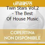 Twin Stars Vol.2 - The Best Of House Music cd musicale di ARTISTI VARI