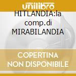 HITLANDIA:la comp.di MIRABILANDIA cd musicale di ARTISTI VARI