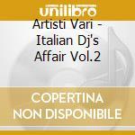 Artisti Vari - Italian Dj's Affair Vol.2 cd musicale di ARTISTI VARI