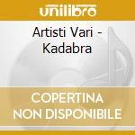 Artisti Vari - Kadabra cd musicale di ARTISTI VARI