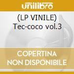 (LP VINILE) Tec-coco vol.3 lp vinile di Tec-coco