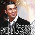 Roberto Polisano - Amore Semplice cd musicale di Roberto Polisano