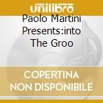 PAOLO MARTINI PRESENTS:INTO THE GROO cd musicale di ARTISTI VARI