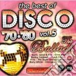 Disco '70-'80-5 The Ballads cd musicale di ARTISTI VARI
