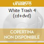 WHITE TRASH 4 (CD+DVD) cd musicale di ARTISTI VARI(by S.FONTANA)