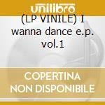 (LP VINILE) I wanna dance e.p. vol.1 lp vinile di Paolo barbato vs.nic