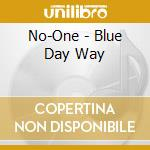 No-One - Blue Day Way cd musicale di NO ONE