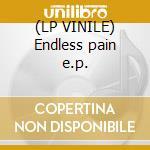 (LP VINILE) Endless pain e.p. lp vinile di X-fade