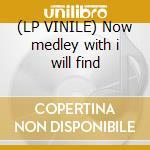 (LP VINILE) Now medley with i will find lp vinile di Dj Zenith