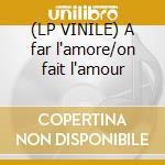 (LP VINILE) A far l'amore/on fait l'amour lp vinile di Disco queen feat.lui