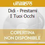 Didi - Prestami I Tuoi Occhi cd musicale di DIDI