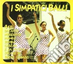 Artisti Vari - I Simpatici Balli cd musicale di Artisti Vari