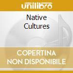 Native Cultures cd musicale di Artisti Vari