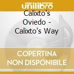 Calixto's Oviedo - Calixto's Way cd musicale di CALIXTO OVIEDO