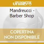 Mandreucci - Barber Shop cd musicale di MANDREUCCI