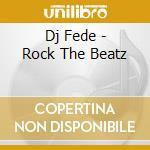Dj Fede - Rock The Beatz cd musicale di DJ FEDE