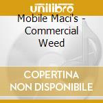 Mobile Maci's - Commercial Weed cd musicale di MACI'S MOBILE