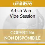 Artisti Vari - Vibe Session cd musicale di ARTISTI VARI
