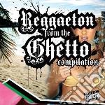 Reggaeton From The Ghetto Compilation cd musicale di ARTISTI VARI