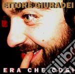 Ettore Giuradei - Era Che Cosi' cd musicale di ETTORE GIURADEI