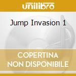 Jump Invasion 1 cd musicale di ARTISTI VARI