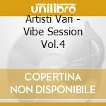Artisti Vari - Vibe Session Vol.4 cd musicale di ARTISTI VARI