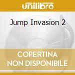 Jump Invasion 2 cd musicale di ARTISTI VARI