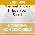 Margaret Know - I Have Your Secret cd musicale di KNOW MARGARET