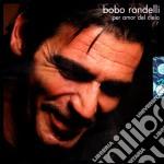 Bobo Rondelli - Per Amor Del Cielo cd musicale di RONDELLO BOBO