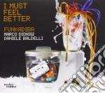 Funkadiba - I Must Feel Better cd musicale di FUNKADIBA