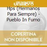 PUEBLO IN FUMO                            cd musicale di Hps (hermanos para s