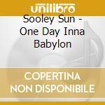 Sooley Sun - One Day Inna Babylon cd musicale di Sooley Sun