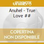 Anuhel - True Love ## cd musicale di ANUHEL