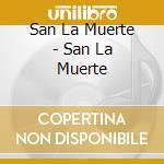 San La Muerte - San La Muerte cd musicale di SAN LA MUERTE